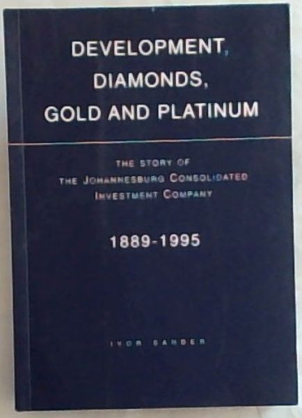 Image for Development, Diamonds, Gold and Platinum : The Story the Johannesburg Consolidated Investment Company 1889-1995