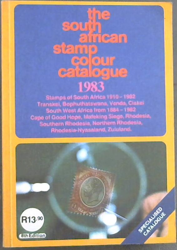 Image for The South African Stamp Colour Catalogue 1983: Stamps of South Africa 1910-1982 Transkei, Bophuthatswana, Venda, Ciskei South West Africa from 1884- 1982 Cape of Good Hope, Mafeking Siege, Rhodesia, Southern Rhodesia, Northern Rhodesia, Rhodesia-Nyasaland, Zululand