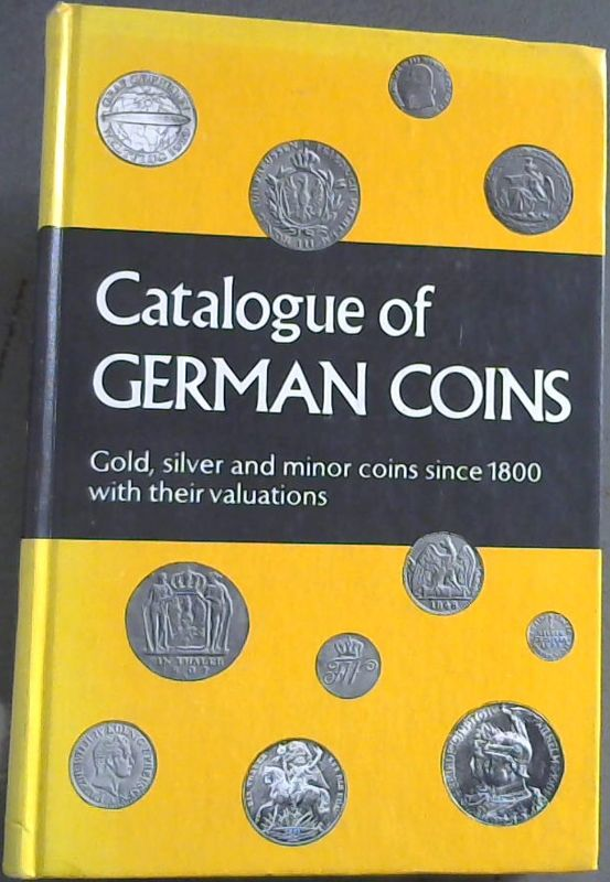 Image for Catalogue of German Coins: Gold, Silver and minor coins since 1800 with their valuations