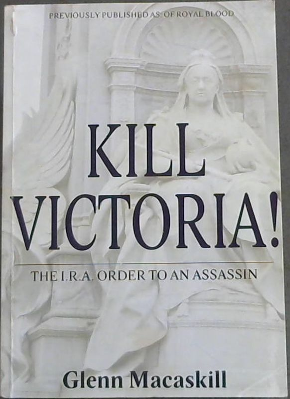 Image for Kill Victoria! The I.R.A. Order to an Assassin
