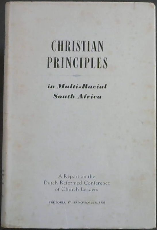 Image for Christian Principles in Multi-Racial South Africa : A report on the Dutch Reformed Conference of Church Leaders, Pretoria, 17-19 November, 1953