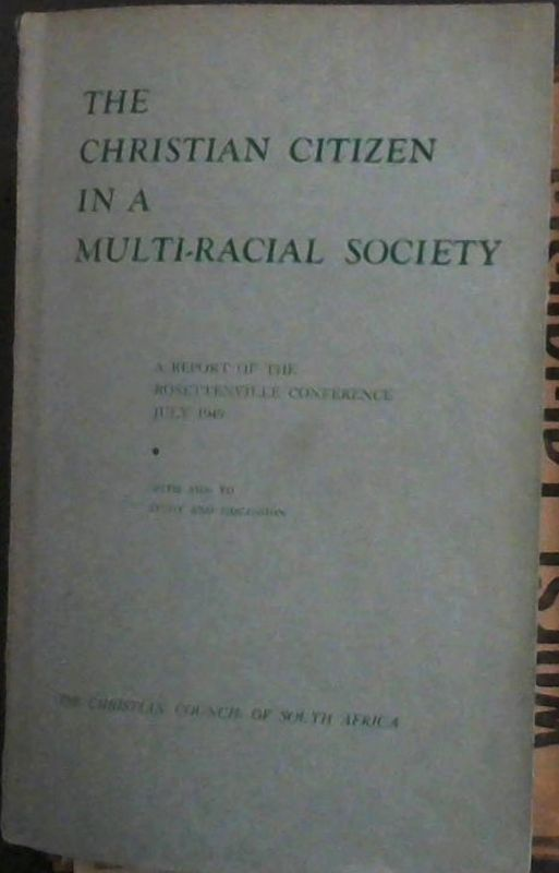 Image for The Christian Citizen in a Multi-Racial Society - A Report of the Rosettenville Conference July 1949
