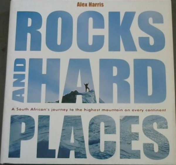 Image for Rocks and Hard Places: A South African's Journey to the Highest Mountain on Every Continent