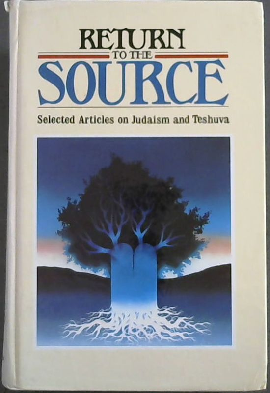 Image for Return To The Source: Selected Articles on Judaism and Teshuva