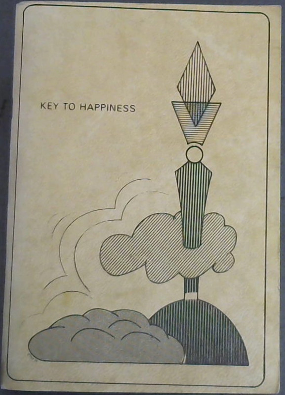 Image for Key  To  Happiness; An  anthology  of  articles  pertaining  to  the  beauty  and sanctity  of  the  Jewish  Home,which  constitute  an  integral  part  of  the  series  of  Shiurim