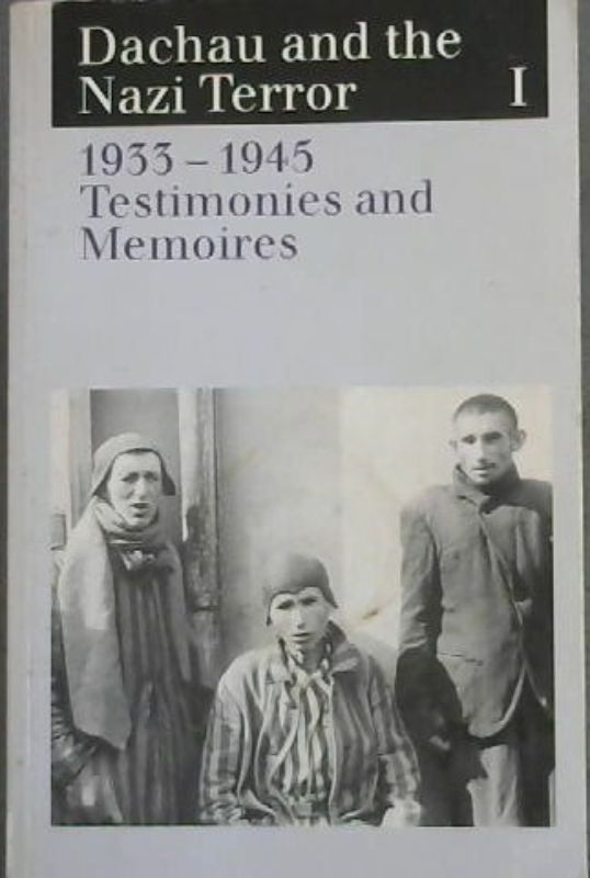 Image for Dachau and the Nazi Terror 1933-1945 : Vol.1 Testimonies and Memoirs