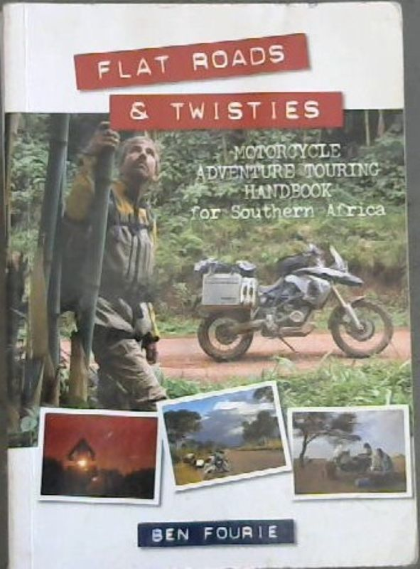 Image for Flat Roads & Twisties; Motorcycle Adventure Touring Handbook for Southern Africa
