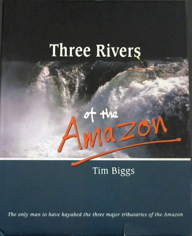 Image for Three Rivers of the Amazon : The only man to have kayaked the three major tributaries of the Amazon