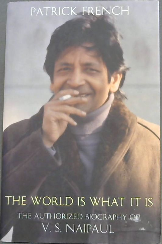 Image for The World Is What It Is: The Authorized Biography of V.S. Naipaul