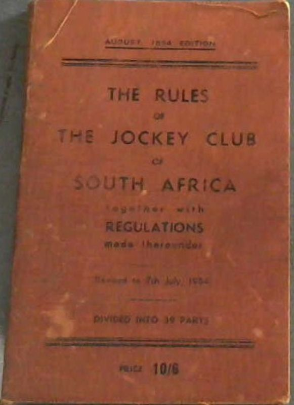 Image for The Rules of the Jockey Club of South Africa together with Regulations made thereunder (Revised to 7th July, 1954) Divided into 39 Parts