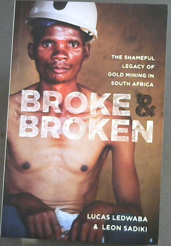 Image for Broke and Broken: The Shameful Legacy of Gold Mining in South Africa