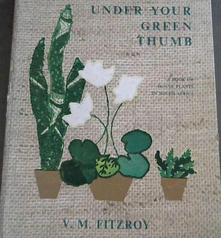 Image for Under Your Green Thumb : A Book of House Plants in South Africa