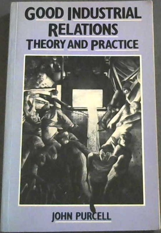 Image for Good Industrial Relations : Theory and Practice