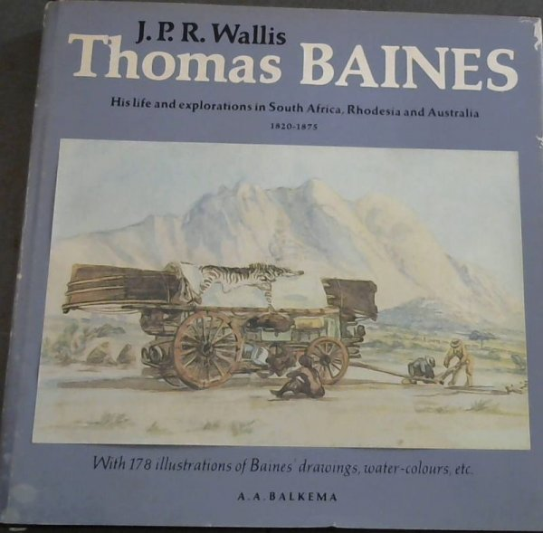 Image for Thomas Baines : His life and explorations in South Africa, Rhodesia and Australia 1820-1875 - With 178 illustrations of Baines' drawings, water-colours, etc.
