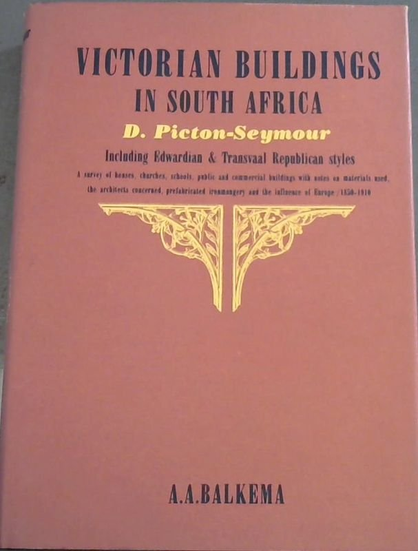 Image for Victorian Buildings in South Africa including Edwardian & Transvaal Republican Styles 1850-1910 : A survey of houses, churches, schools, public and commercial buildings with notes on the materials used, the architects concerned, the use of prefabricated ironmongery and the influence of European styles