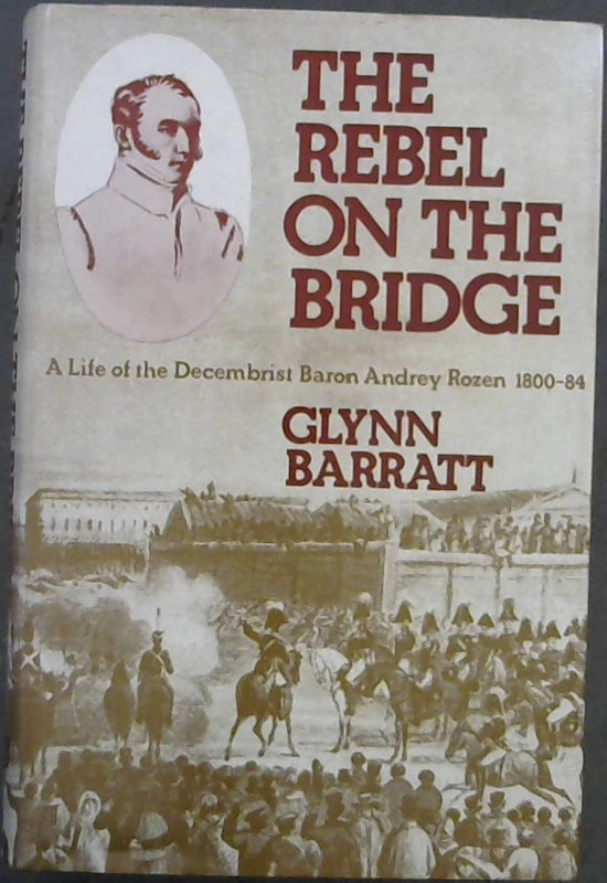 Image for The rebel on the bridge: A life of the Decembrist Baron Andrey Rozen, 1800-84
