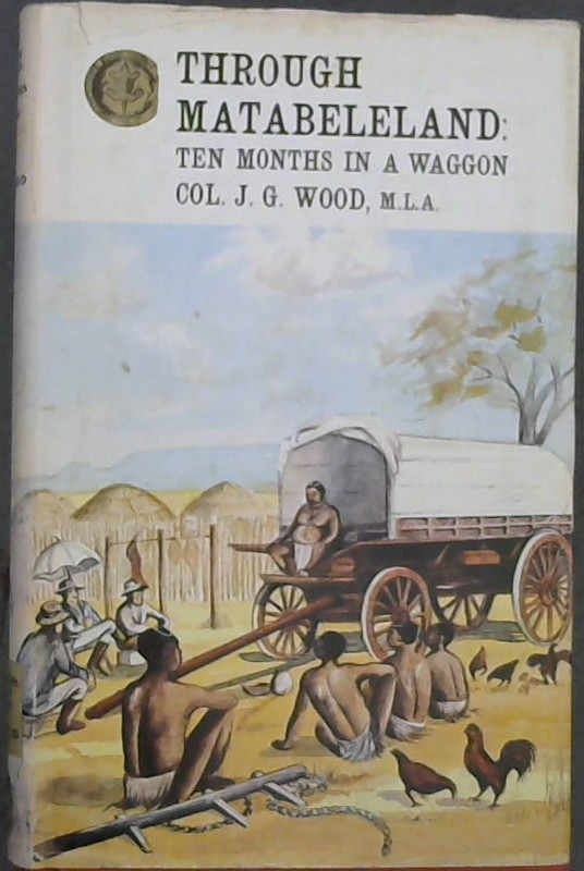 Image for Through Matabeleland: The record of a ten months' trip in an ox-waggon through Mashonaland and Matabeleland (Rhodesiana reprint library ; v. 33)