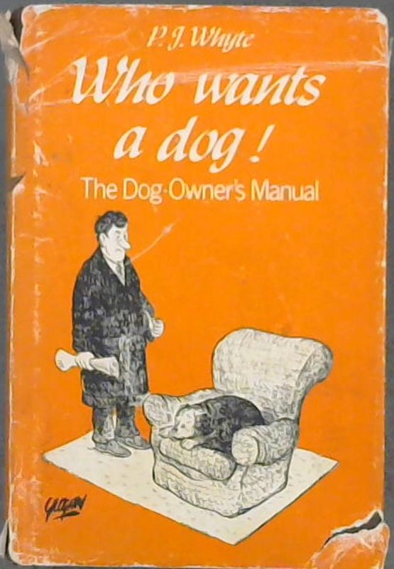 Image for Who wants a dog! The Dog-Owner's Manual