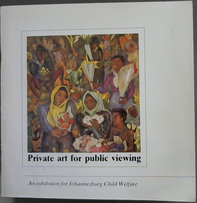 Image for Private art for public viewing : An exhibition for Johannesburg Child Welfare