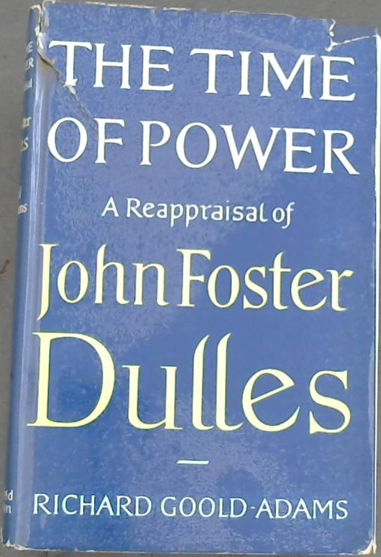 Image for The Time of Power:  A Reappraisal of John Foster Dulles