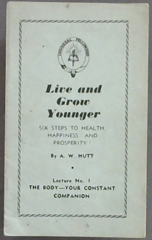 Image for Live  &  Grow  Younger; Six  Steps  To  Health, Happiness  &  Prosperity!  Lecture  No. 1  Only  The  Body-Your  Constant  Companion