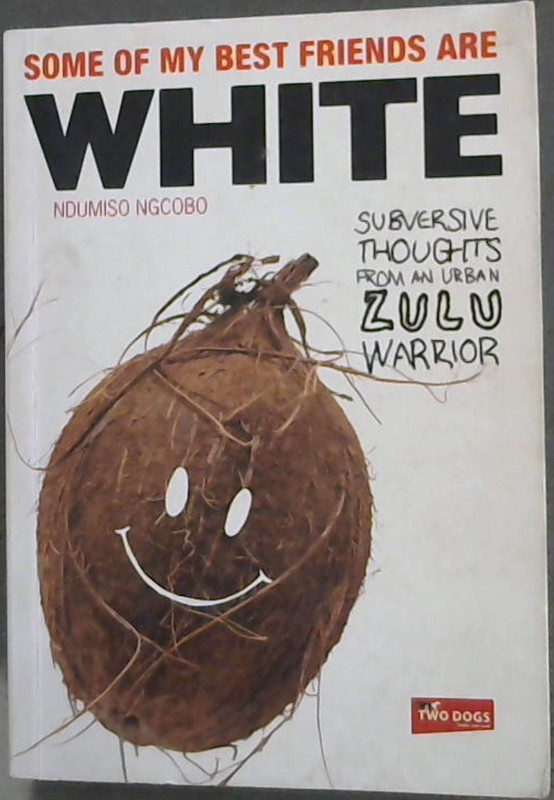Image for Some of My Best Friends are White: Subversive Thoughts from an Urban Zulu Warrior