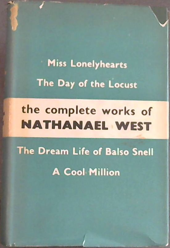 Image for The Complete Works of Nathanael West (Omnibus) Miss Lonelyhearts ; The day of the Locust ; The dream Life of Balso Snell ; A Cool Million