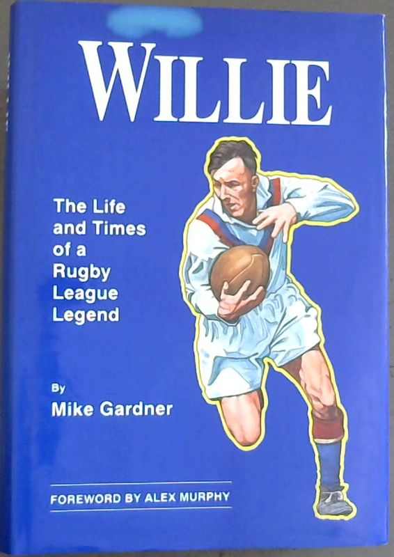 Image for Willie - The Life and Times of a Rugby League Legend: Authorised Biography of Willie Horne