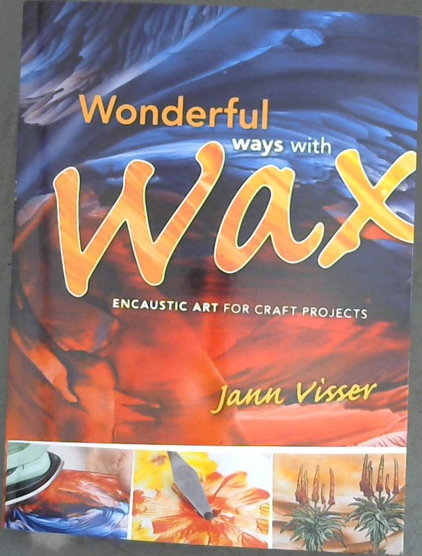 Image for Wonderful Ways with Wax: Encaustic Art for Craft Projects