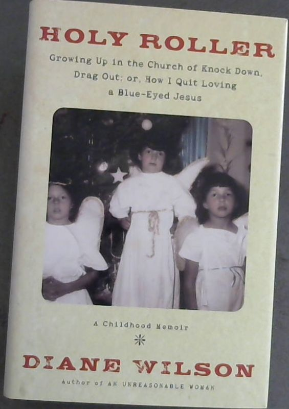 Image for Holy Roller: Growing up in the Church of Knock down, Drag out;: Or, How I Quit Loving a Blue-Eyed Jesus: a Childhood Memoir