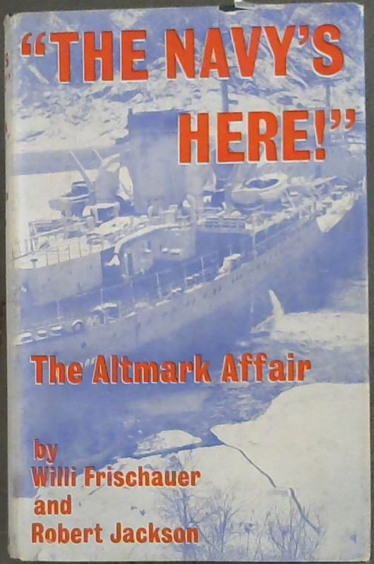 Image for ''The  Navy  Is  Here!'' The  Altmark  Affair