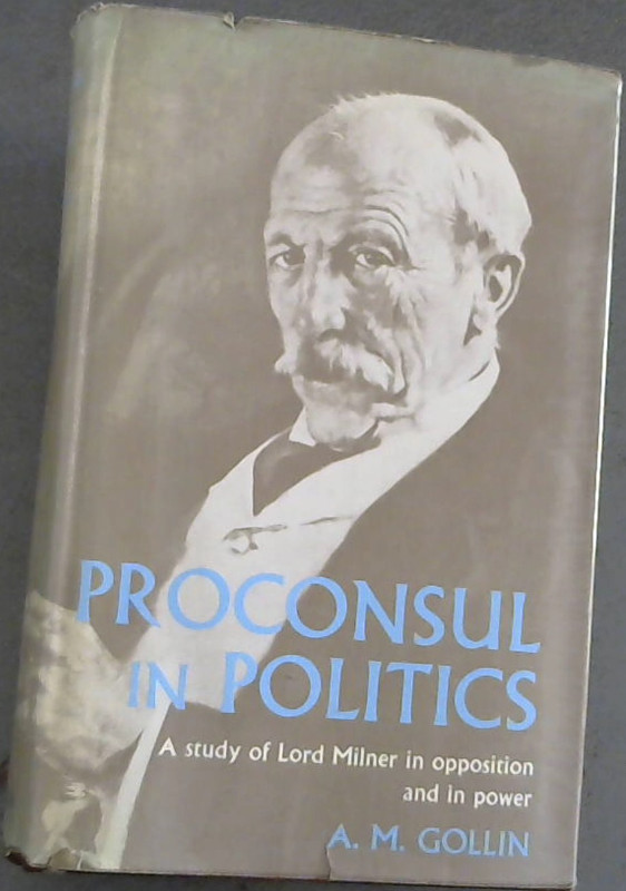 Image for Proconsul in Politics : A Study of Lord Milner in Opposition and in Power