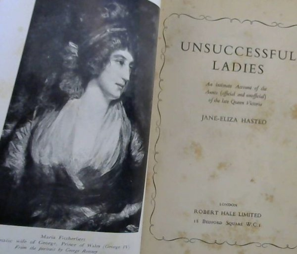 Image for Unsuccessful Ladies : An intimate Account of the Aunts (official and unofficial) of the late Queen Victoria