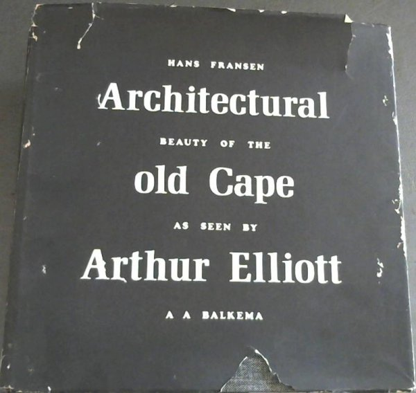 Image for Architectural beauty of the old Cape as seen by Arthur Elliott : Photographs of houses and farmsteads now largely demolished or ruined taken at the beginning of the twentieth century