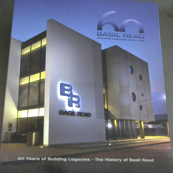 Image for Basil Read - Building Legacies since 1952 : 60 Years of Building Legacies - the History of Basil Read