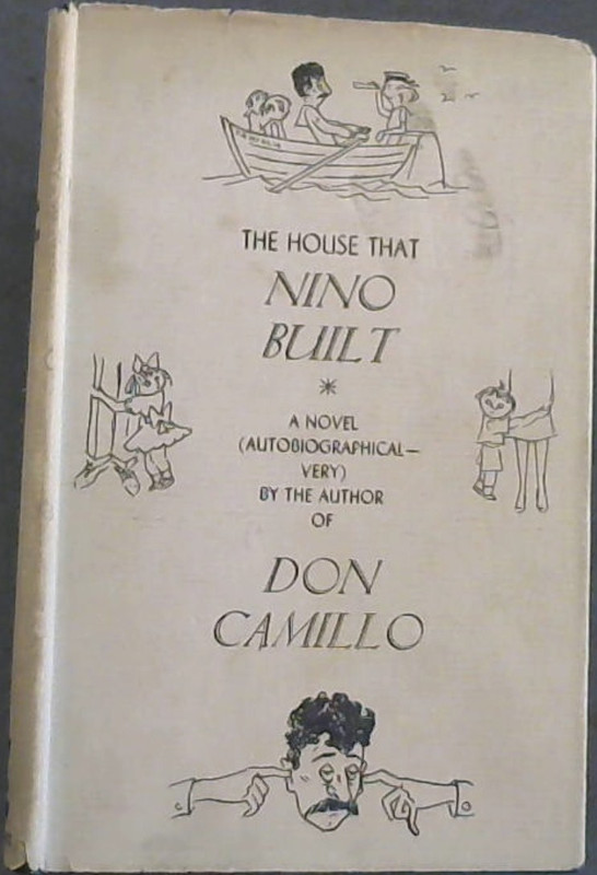 Image for The House that Nino Built : A Novel (Autobiographical - very) by the author of Don Camillo