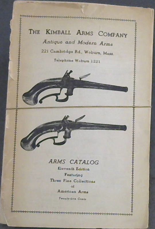 Image for The Kimball Arms Company - Antique and Modern Arms : Arms Catalog Eleventh Edition Featuring Three Fine Collections of American Arms