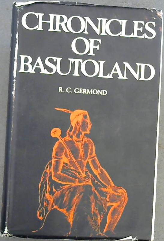 Image for Chronicles of Basutoland: A running commentary on the events of the years 1830-1902 by French protestant missionaries in Southern Africa