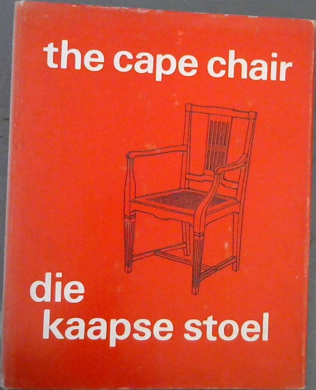 Image for Die Kaapse Stoel : Die Geillustreerde Uitgawe van die Katalogus Van 'n Uitstalling Gehou in die Stellenbosch-Museum in April 1969 / The Cape Chair : The Illustrated Edition of the Catalogue of an Exhibition Held in the Stellenbosch Museum in April 1969