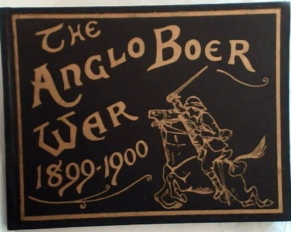 Image for The Anglo-Boer War, 1899-1900.  An Album of upwards of Three Hundred Photographic Engravings - A Picture Record of the Movements of the British, Colonial and Boer Forces engaged in the Conflict