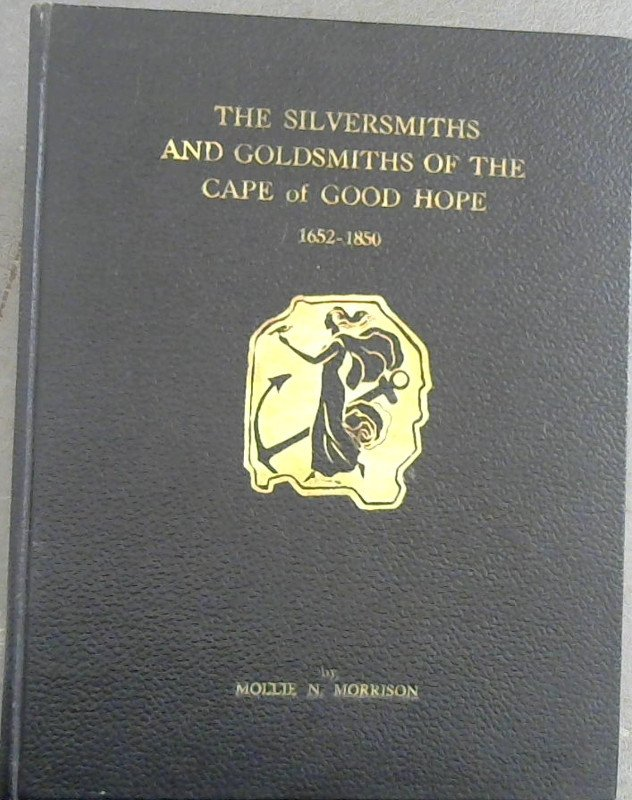 Image for The Silversmiths and Goldsmiths of the Cape of Good Hope 1652-1850