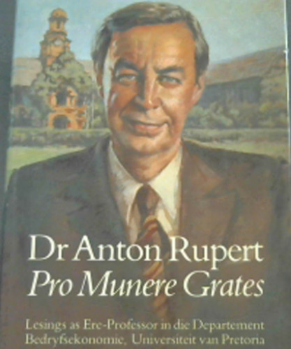 Image for Dr. Anton Rupert Pro Munere Grates: Lesings as Ere-professor in die Departement Bedryfsekonomie, Universiteit van Pretoria