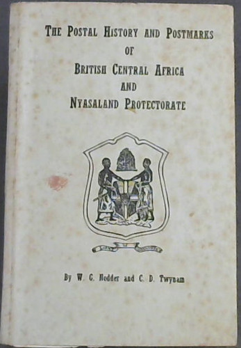 Image for The Postal History and Postmarks of British Central Africa and Nyasaland Protectorate
