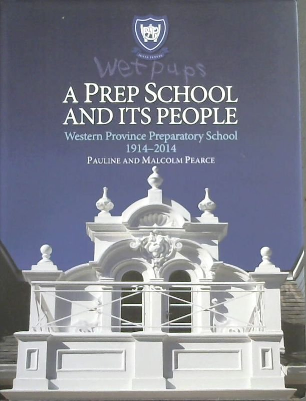 Image for Wet Pups : a Prep School and its People ; the Centenary History of Western Province Preparatory School 1914-2014