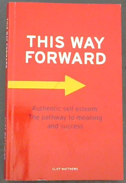 Image for This Way Forward - Authentic Self Esteem: The Pathway to Meaning and Success