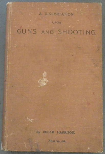 Image for A Dissertation upon Guns and Shooting