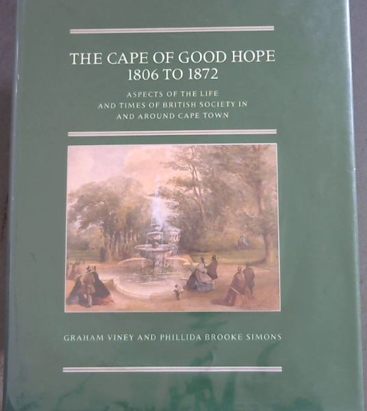 Image for The Cape of Good Hope, 1806 to 1872: Aspects of the life and times of British society in and around Cape Town (Brenthurst second series)