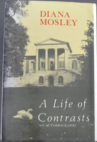 Image for Life of Contrasts: The Autobiography of Diana Mosley