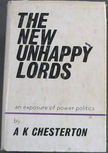 Image for The New Unhappy Lords : an Exposure of Power Politics