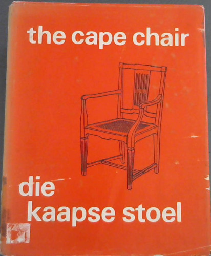 Image for Die Kaapse Stoel : Die geillustreerde uitgawe van die katalogus van 'n uitstalling gehou in die Stellenbosch-Museum in April 1969 opgestel deur Hans Fransen / The Cape Chair : the illustrated edition of the catalogue of an exhibition held in the Stellenbosch Museum in April 1969 compiled by Hans Fransen